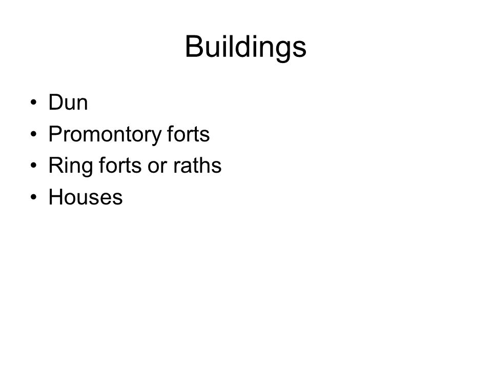Buildings Dun Promontory forts Ring forts or raths Houses