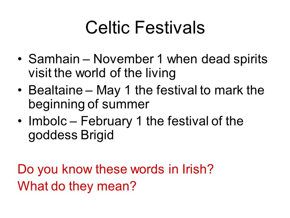 Celtic Festivals Samhain – November 1 when dead spirits visit the world of the living.