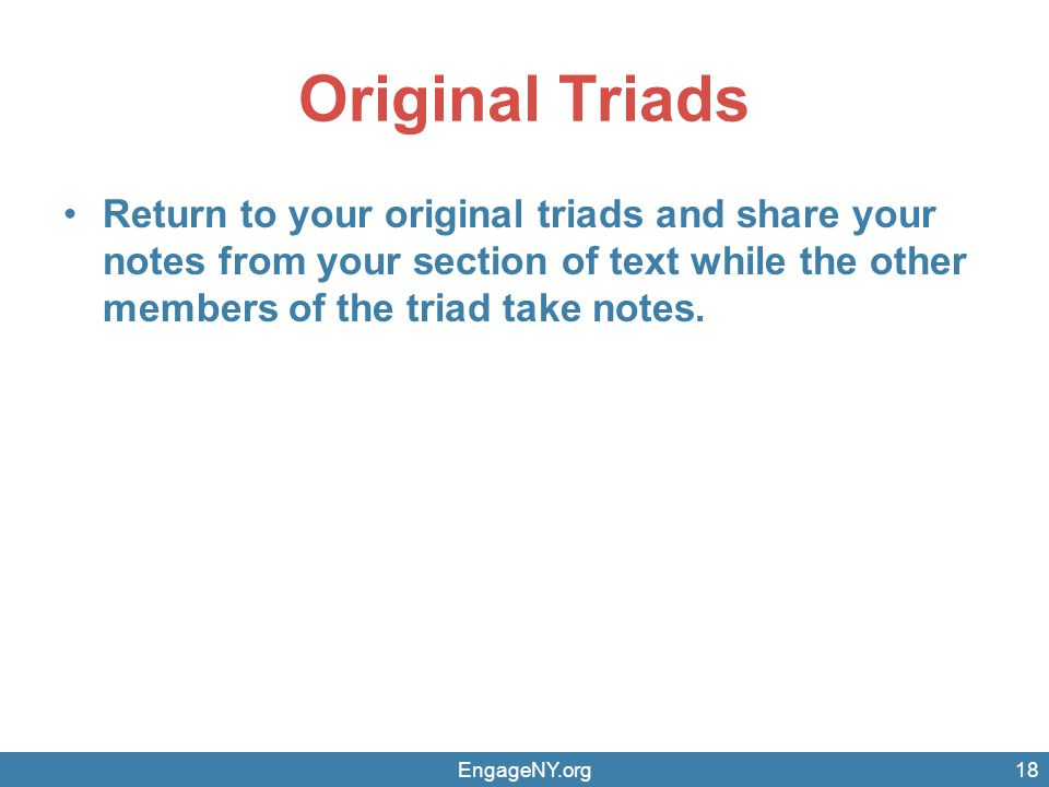 Original Triads Return to your original triads and share your notes from your section of text while the other members of the triad take notes.
