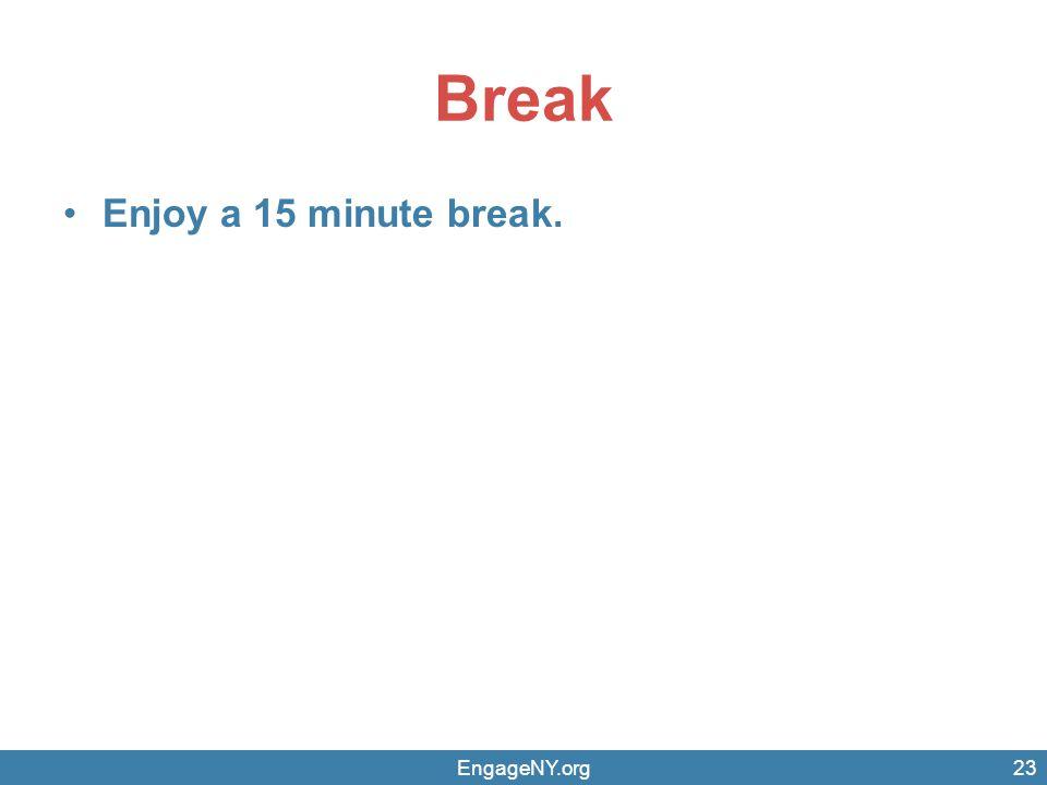 Break Enjoy a 15 minute break. EngageNY.org