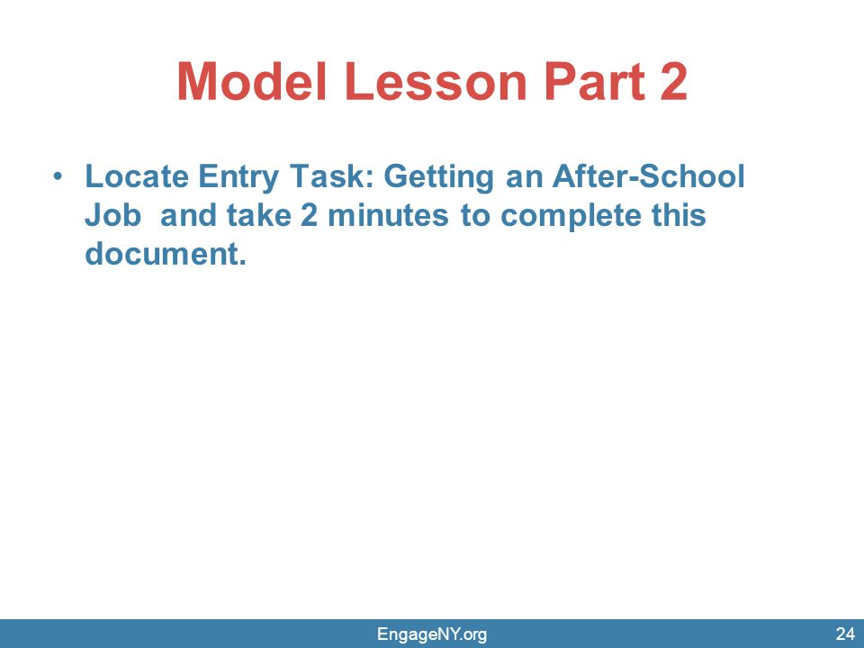 Model Lesson Part 2 Locate Entry Task: Getting an After-School Job and take 2 minutes to complete this document.