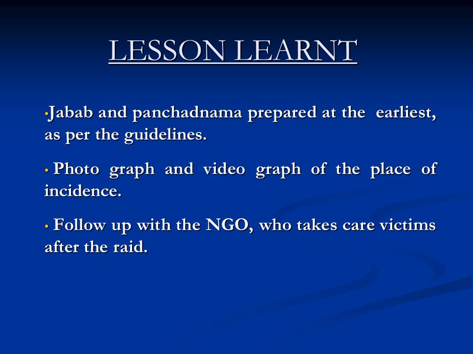 LESSON LEARNT Jabab and panchadnama prepared at the earliest, as per the guidelines. Photo graph and video graph of the place of incidence.