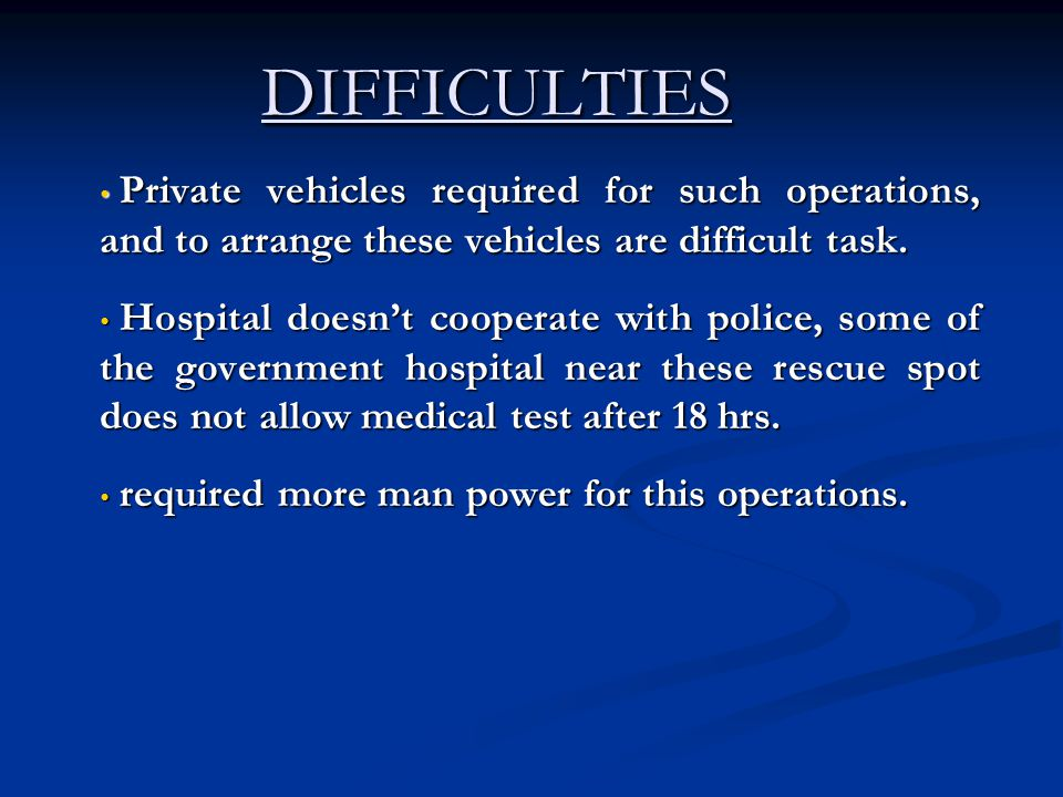 DIFFICULTIES Private vehicles required for such operations, and to arrange these vehicles are difficult task.