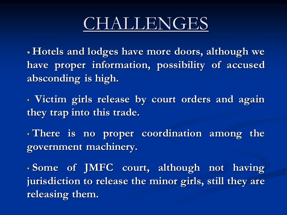 CHALLENGES Hotels and lodges have more doors, although we have proper information, possibility of accused absconding is high.