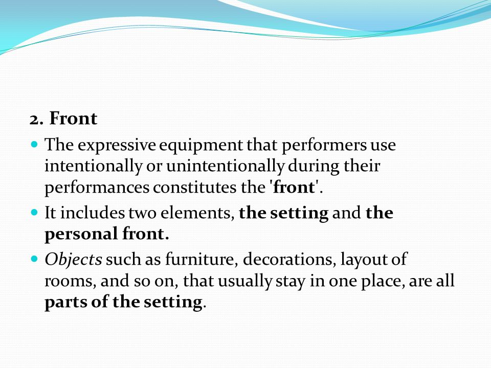 2. Front The expressive equipment that performers use intentionally or unintentionally during their performances constitutes the front .