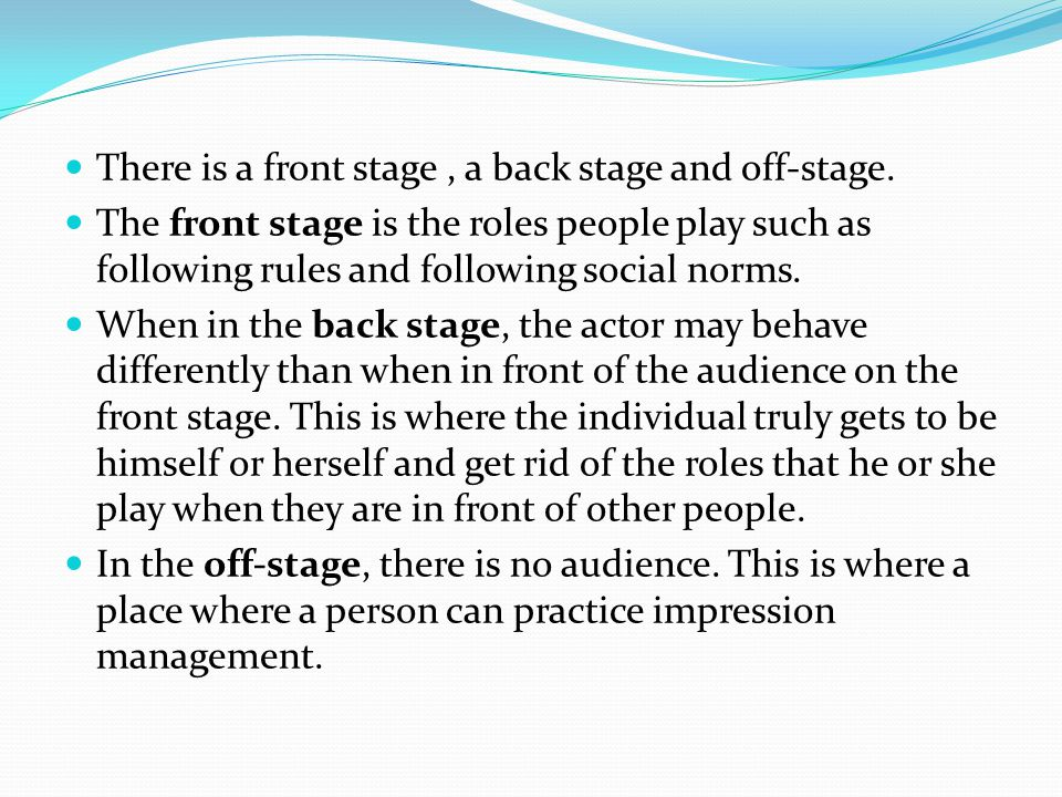 There is a front stage , a back stage and off-stage.