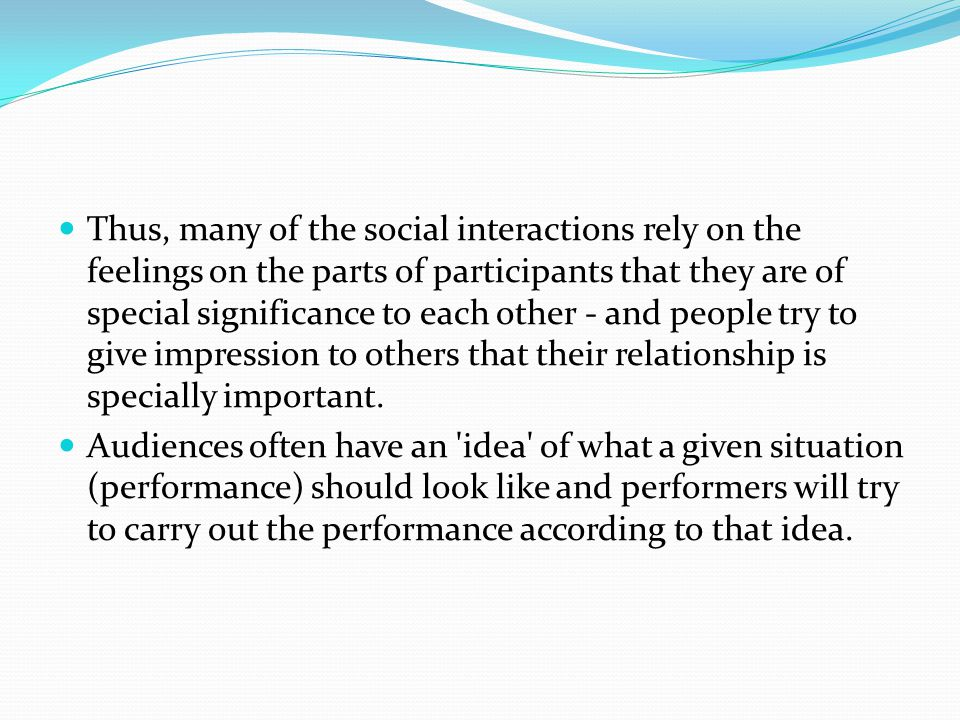 Thus, many of the social interactions rely on the feelings on the parts of participants that they are of special significance to each other - and people try to give impression to others that their relationship is specially important.