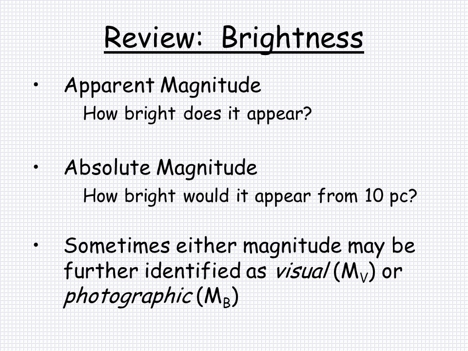 Review: Brightness Apparent Magnitude Absolute Magnitude
