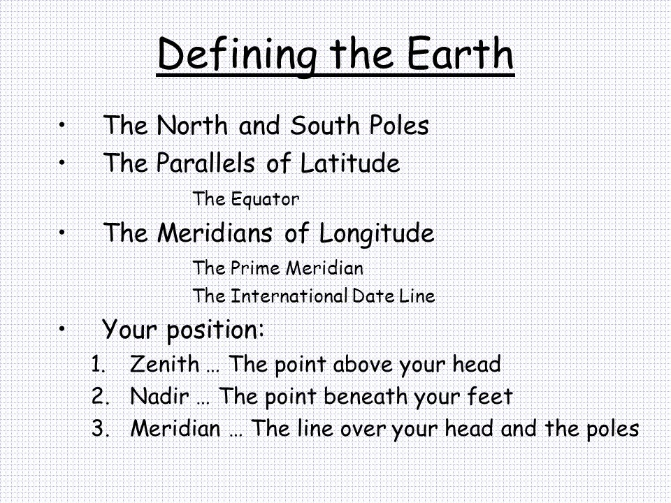 Defining the Earth The North and South Poles The Parallels of Latitude
