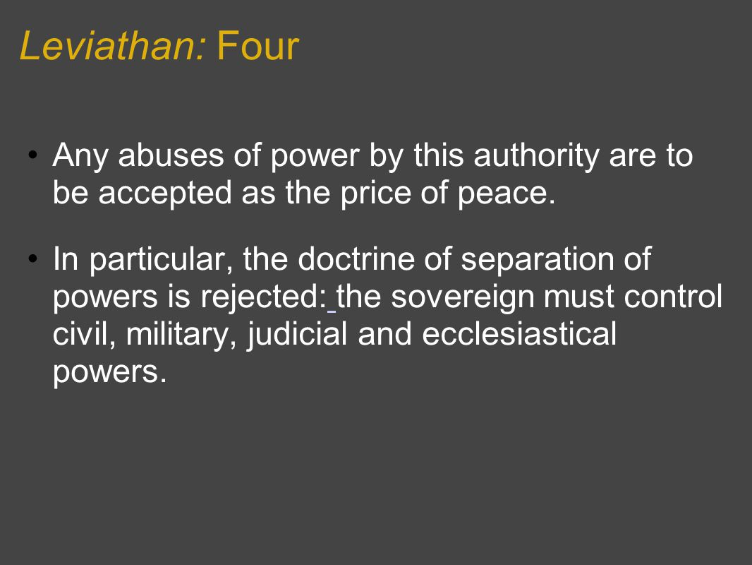 Leviathan: Four Any abuses of power by this authority are to be accepted as the price of peace.