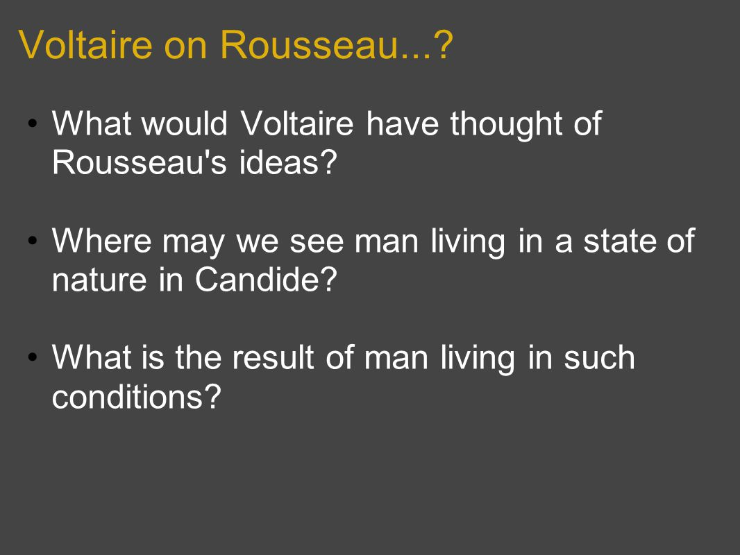 Voltaire on Rousseau... What would Voltaire have thought of Rousseau s ideas Where may we see man living in a state of nature in Candide