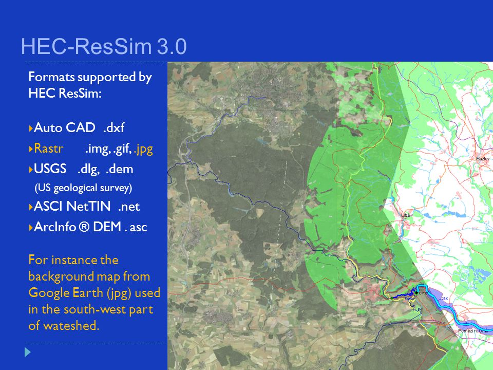 HEC-ResSim 3.0 Formats supported by HEC ResSim: Auto CAD .dxf