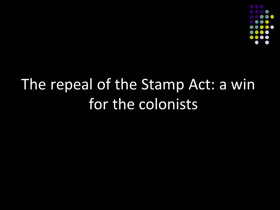 The repeal of the Stamp Act: a win for the colonists
