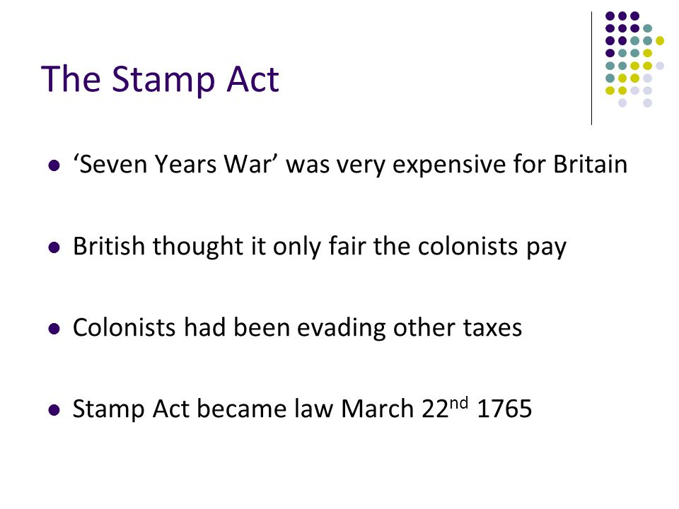 The Stamp Act 'Seven Years War' was very expensive for Britain
