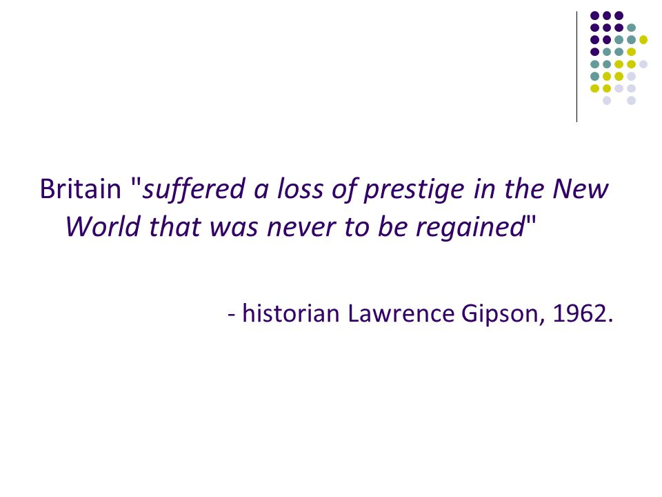 Britain suffered a loss of prestige in the New World that was never to be regained