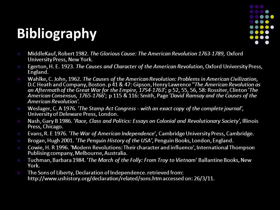 Bibliography MiddleKauf, Robert 1982. The Glorious Cause: The American Revolution 1763-1789, Oxford University Press, New York.