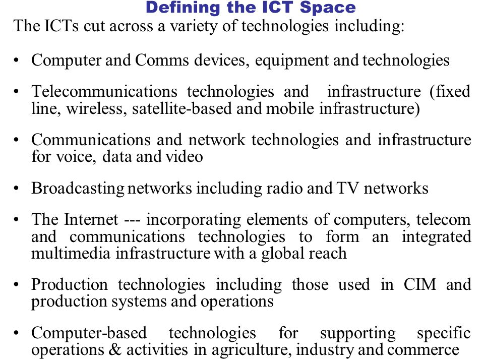 The ICTs cut across a variety of technologies including: