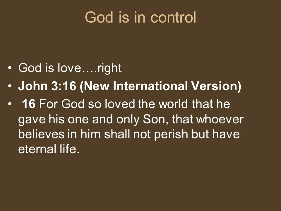 God is in control God is love….right