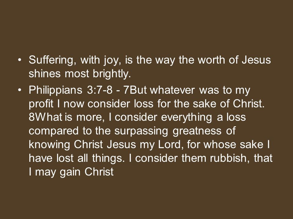 Suffering, with joy, is the way the worth of Jesus shines most brightly.