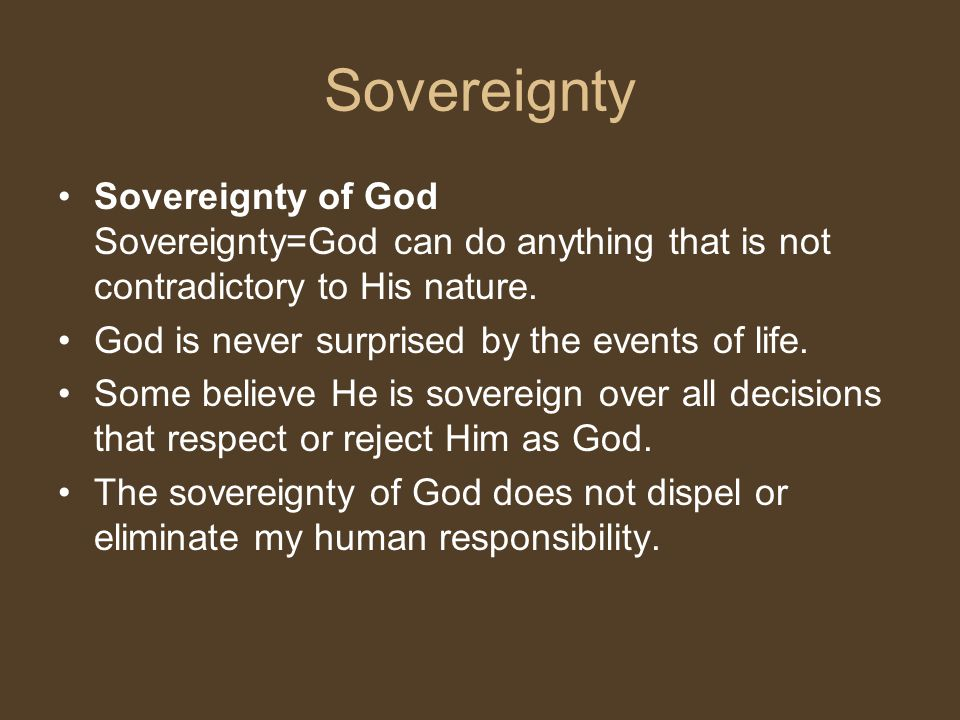 Sovereignty Sovereignty of God Sovereignty=God can do anything that is not contradictory to His nature.