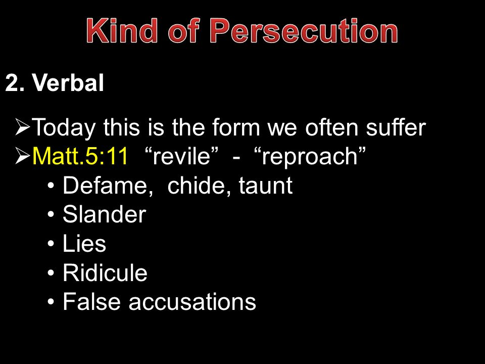 Kind of Persecution 2. Verbal Today this is the form we often suffer