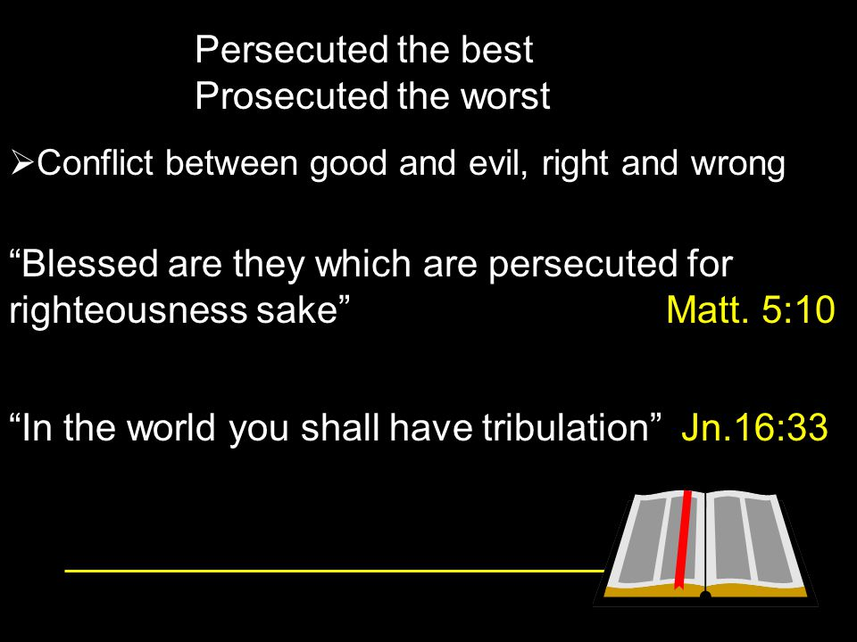 In the world you shall have tribulation Jn.16:33