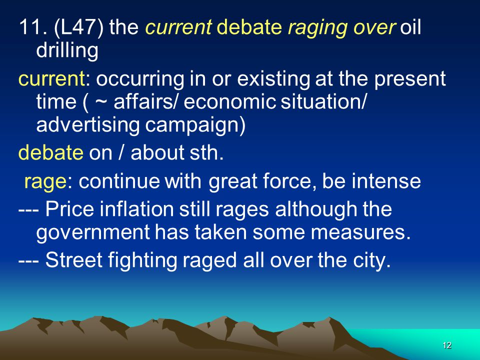 11. (L47) the current debate raging over oil drilling