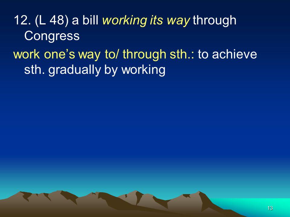 12. (L 48) a bill working its way through Congress