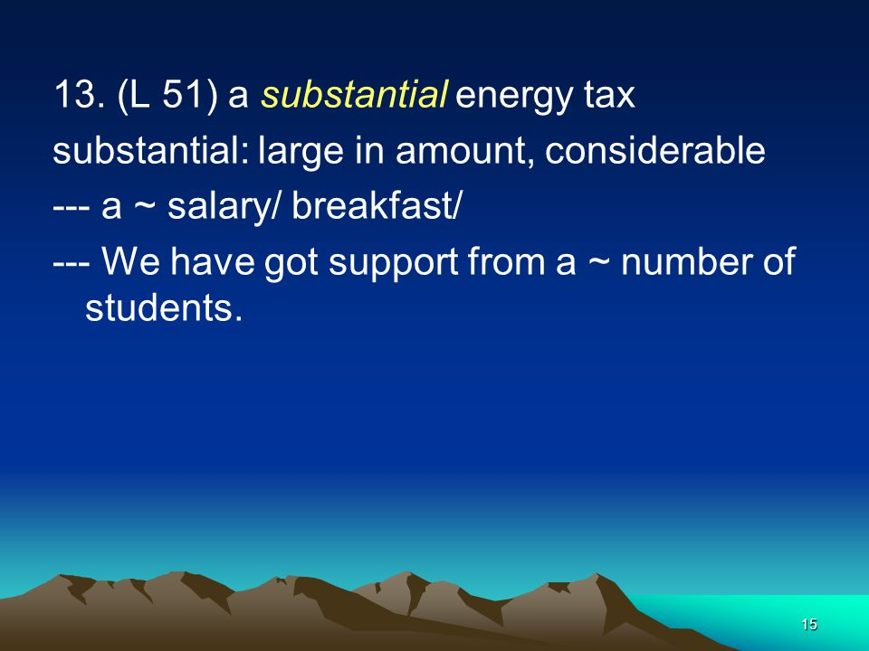 13. (L 51) a substantial energy tax