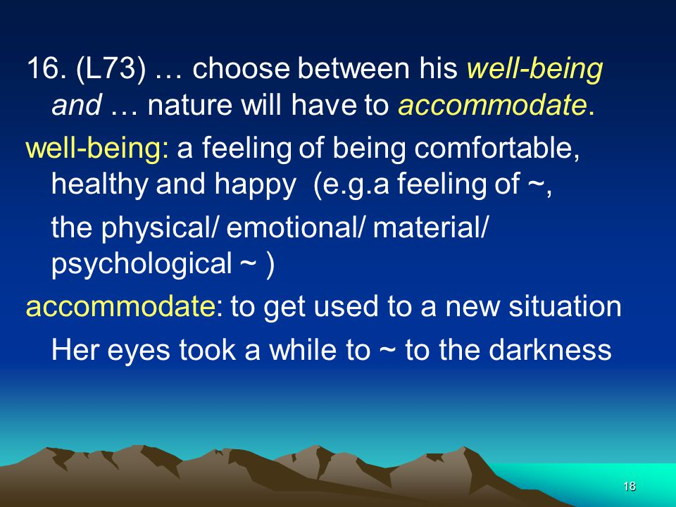 16. (L73) … choose between his well-being and … nature will have to accommodate.