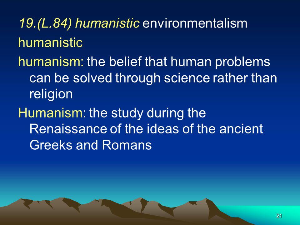 19.(L.84) humanistic environmentalism