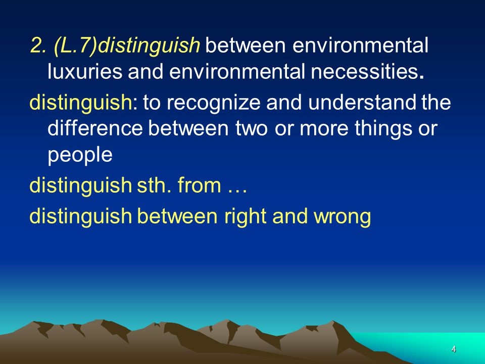 2. (L.7)distinguish between environmental luxuries and environmental necessities.