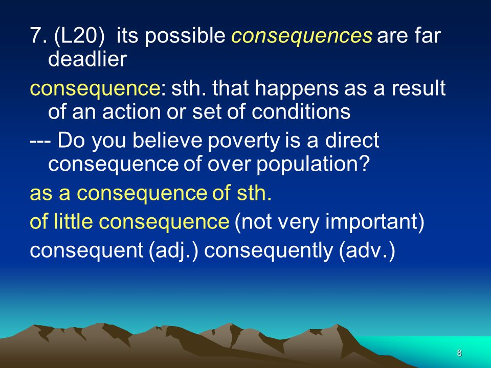 7. (L20) its possible consequences are far deadlier