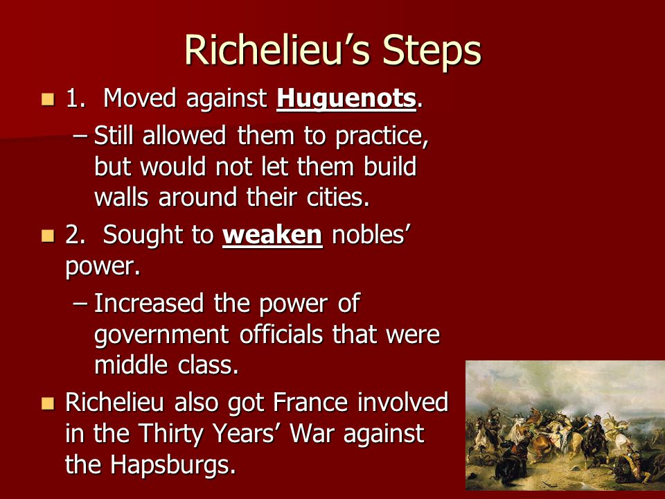 Richelieu's Steps 1. Moved against Huguenots.