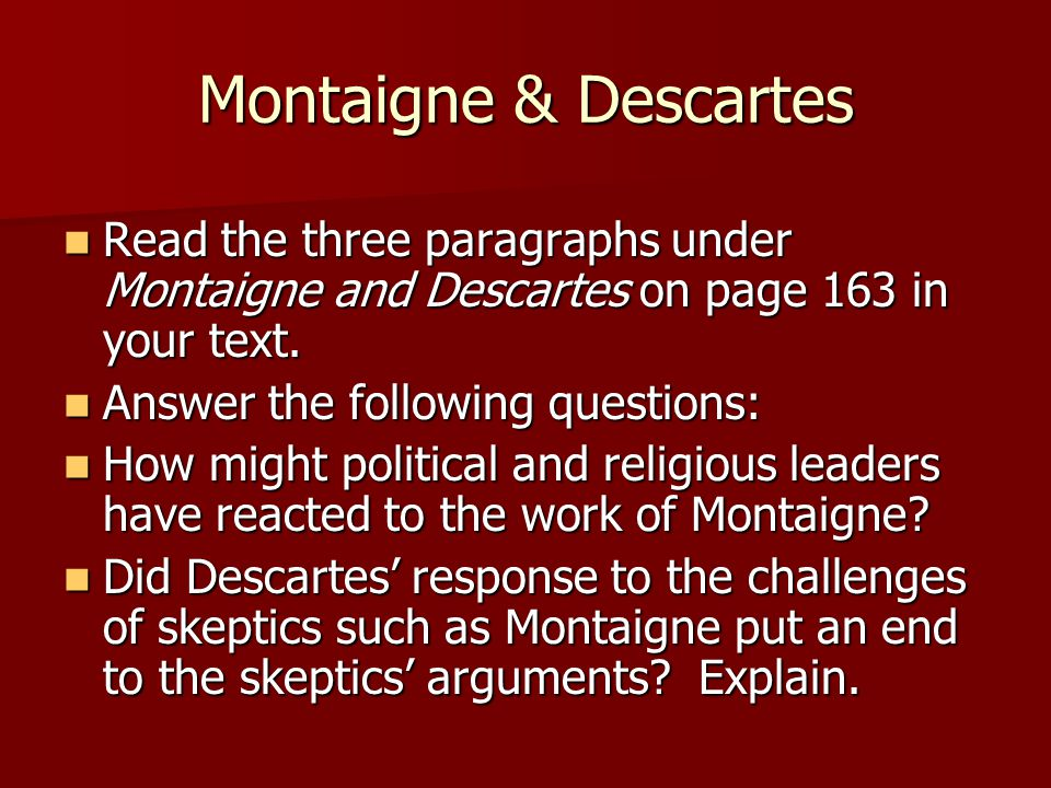 Montaigne & Descartes Read the three paragraphs under Montaigne and Descartes on page 163 in your text.