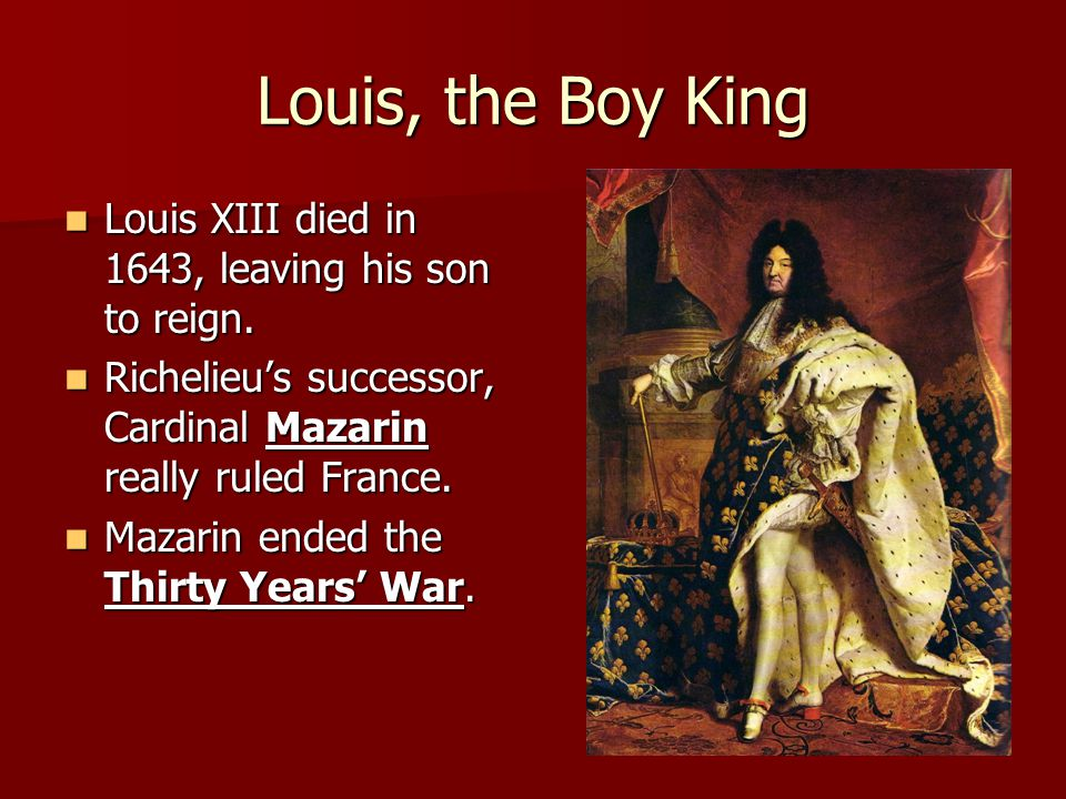 Louis, the Boy King Louis XIII died in 1643, leaving his son to reign.