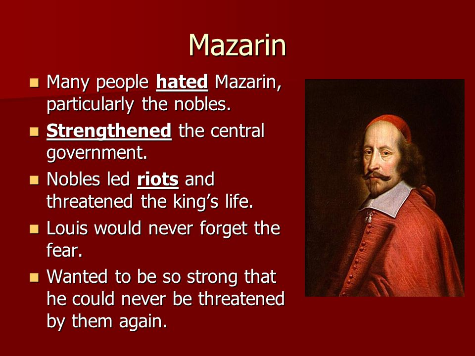 Mazarin Many people hated Mazarin, particularly the nobles.
