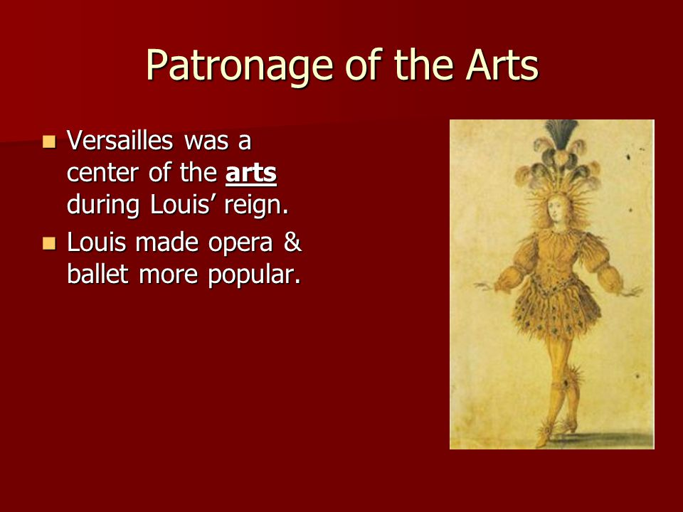 Patronage of the Arts Versailles was a center of the arts during Louis' reign.