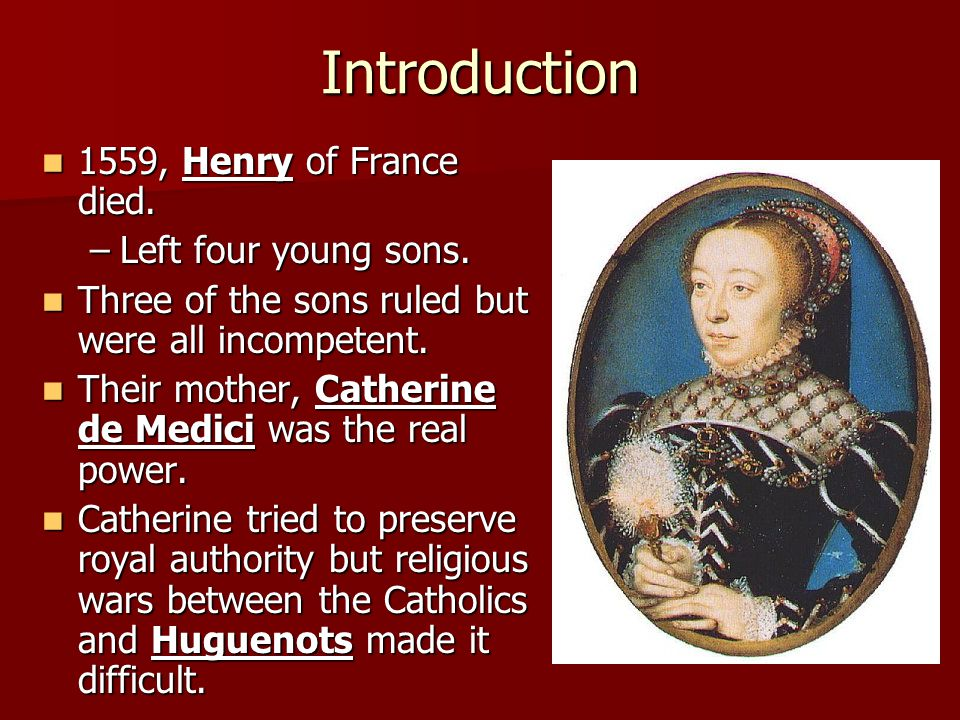 Introduction 1559, Henry of France died. Left four young sons.