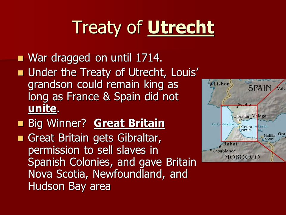 Treaty of Utrecht War dragged on until 1714.