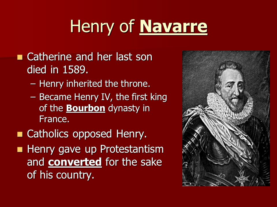 Henry of Navarre Catherine and her last son died in 1589.