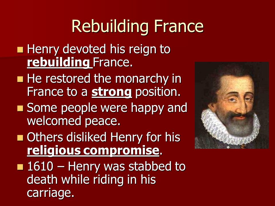 Rebuilding France Henry devoted his reign to rebuilding France.