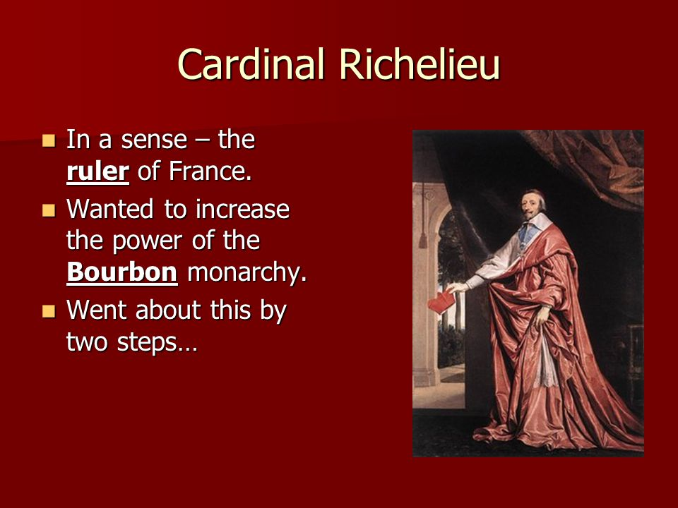 Cardinal Richelieu In a sense – the ruler of France.