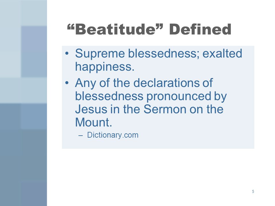 Beatitude Defined Supreme blessedness; exalted happiness.