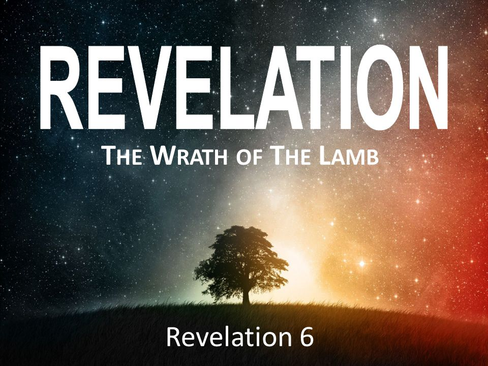 The Wrath of The Lamb Revelation 6