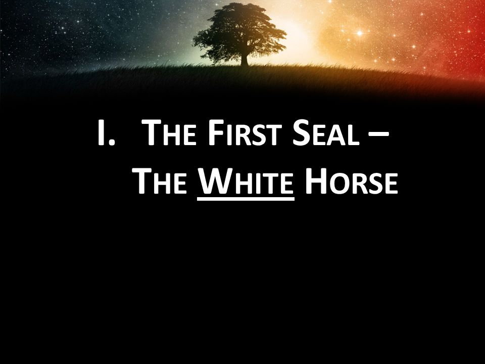 The First Seal – The White Horse