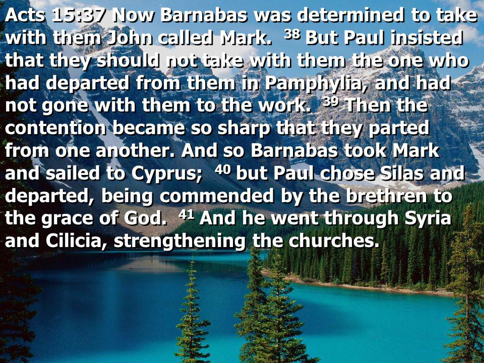 Acts 15:37 Now Barnabas was determined to take with them John called Mark.