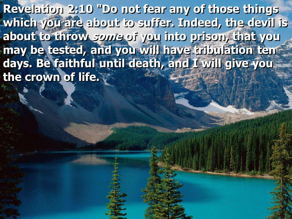 Revelation 2:10 Do not fear any of those things which you are about to suffer.