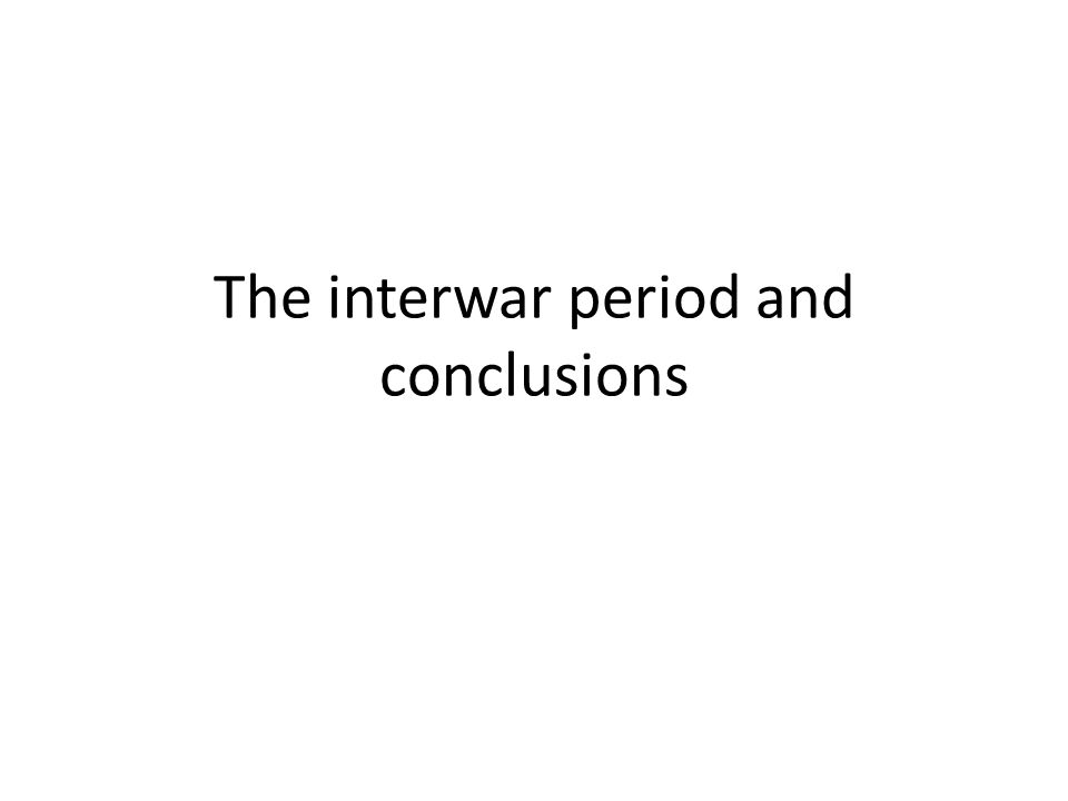The interwar period and conclusions