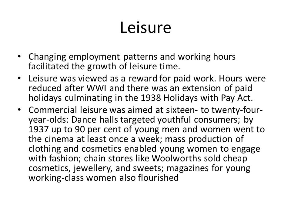 Leisure Changing employment patterns and working hours facilitated the growth of leisure time.